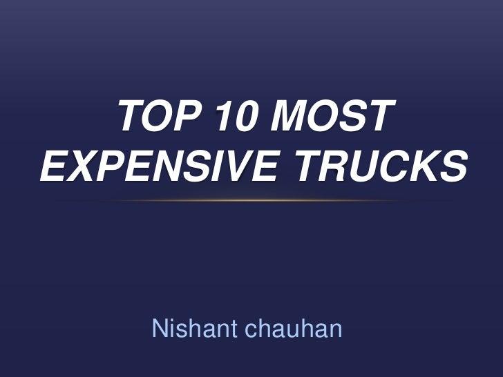 TOP 10 MOSTEXPENSIVE TRUCKS    Nishant chauhan