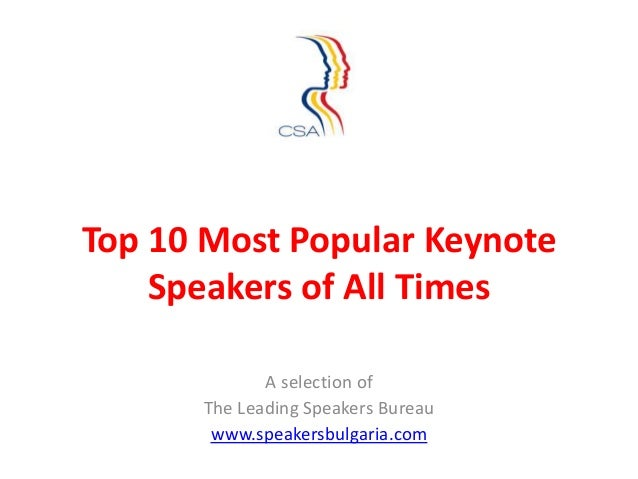 Top 10 Most Popular Keynote    Speakers of All Times             A selection of      The Leading Speakers Bureau       www...