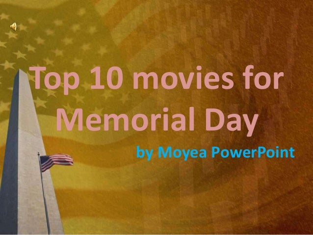 Top 10 movies for  Memorial Day       by Moyea PowerPoint