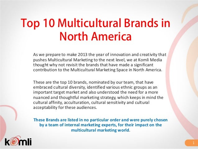 Top 10 Multicultural Brands in       North America  As we prepare to make 2013 the year of innovation and creativity that ...