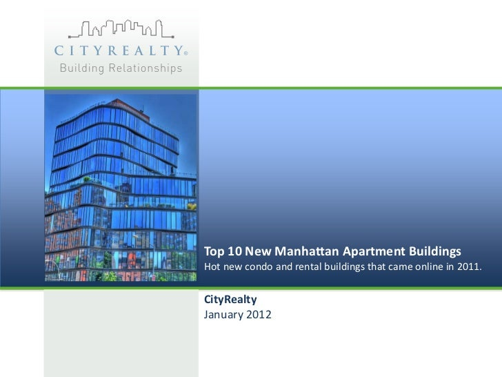 Top 10 New Manhattan Apartment BuildingsHot new condo and rental buildings that came online in 2011.CityRealtyJanuary 2012