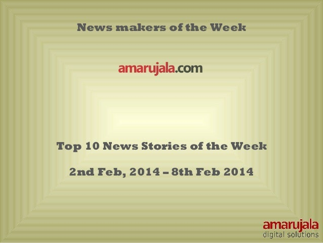 Top 10 news stories by amarujala 2nd feb 8th feb 2014