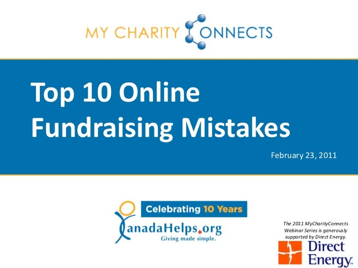 Top 10 OnlineFundraising Mistakes                  February 23, 2011                     The 2011 MyCharityConnects       ...