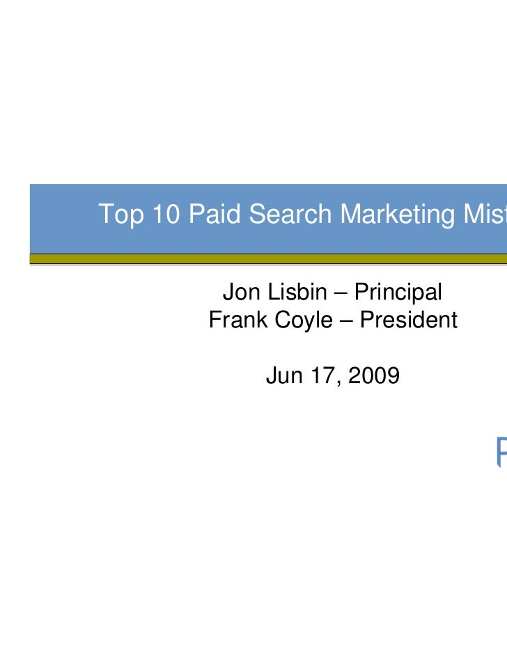 Top 10 Paid Search Marketing Mistakes         Jon Lisbin – Principal        Frank Coyle – President             Jun 17, 2009