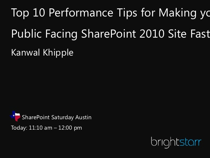 Top 10 Performance Tips for Making yoPublic Facing SharePoint 2010 Site FasteKanwal Khipple    SharePoint Saturday AustinT...