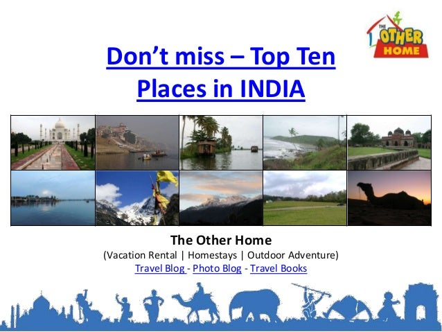 Don't miss – Top Ten  Places in INDIA             The Other Home(Vacation Rental | Homestays | Outdoor Adventure)       Tr...
