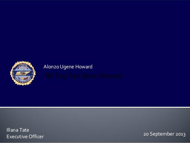 Alonzo Ugene Howard Illana Tate Executive Officer TBI Top Ten Most Wanted 20 September 2013