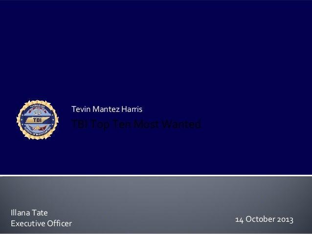 Tevin Mantez Harris  TBI Top Ten Most Wanted  Illana Tate Executive Officer  14 October 2013