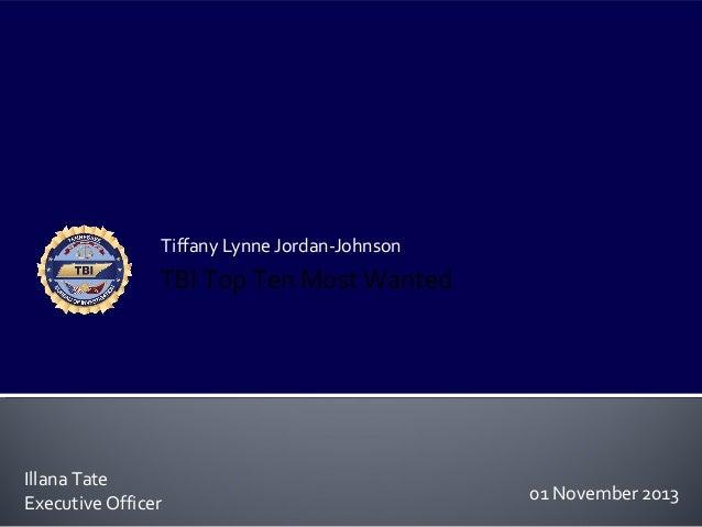 Tiffany Lynne Jordan-Johnson  TBI Top Ten Most Wanted  Illana Tate Executive Officer  01 November 2013