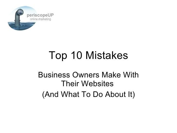 Business Owners Make With Their Websites  (And What To Do About It) Top 10 Mistakes
