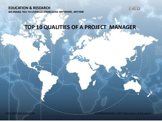 EDUCATION & RESEARCH WE ENABLE YOU TO LEVERAGE KNOWLEDGE ANYWHERE, ANYTIME  TOP 10 QUALITIES OF A PROJECT MANAGER  ER/CORP...