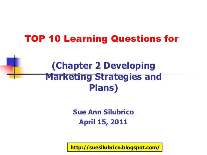 Top 10 questions chapter 2 developing marketing strategies and plans silubrico