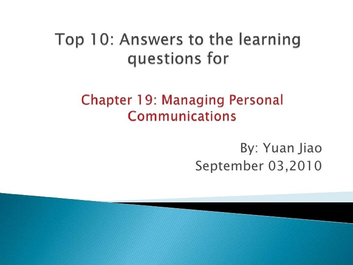 Top 10: Answers to the learning questions for<br />By: Yuan Jiao<br />September 03,2010<br />Chapter 19: Managing Personal...