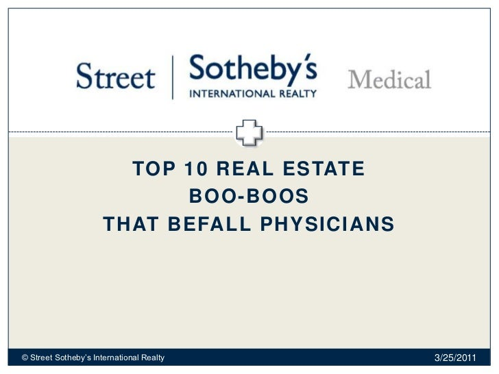TOP 10 REAL ESTATE  BOO-BOOS THAT BEFALL PHYSICIANS 02/28/11 © Street Sotheby's International Realty