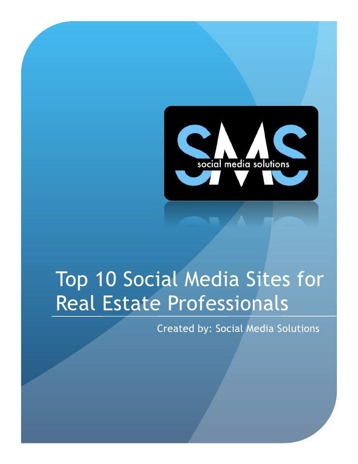 Top 10 Social Media Sites for Real Estate Professionals           Created by: Social Media Solutions