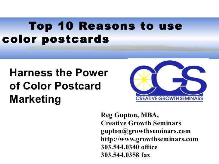 Top 10 Reasons to use color postcards Reg Gupton, MBA,  Creative Growth Seminars gupton@growthseminars.com  http://www.g...
