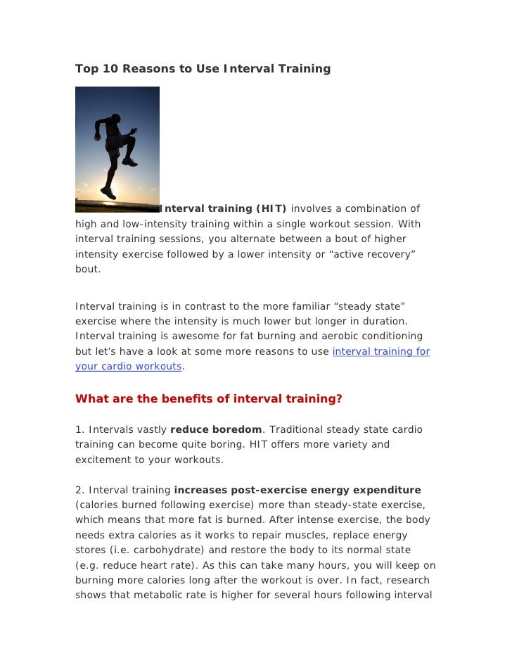 Top 10 Reasons to Use Interval Training                      Interval training (HIT) involves a combination of high and lo...
