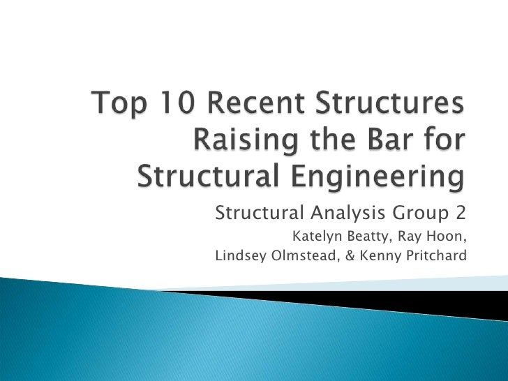 Top 10 Recent Structures Raising the Bar for Structural Engineering<br />Structural Analysis Group 2<br />Katelyn Beatty, ...