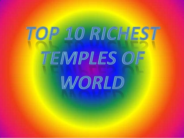 Top 10 Richest Temples of World• Padmanabhaswamy            •   Viashno Devi Mandir  Temple                     •   Somnat...