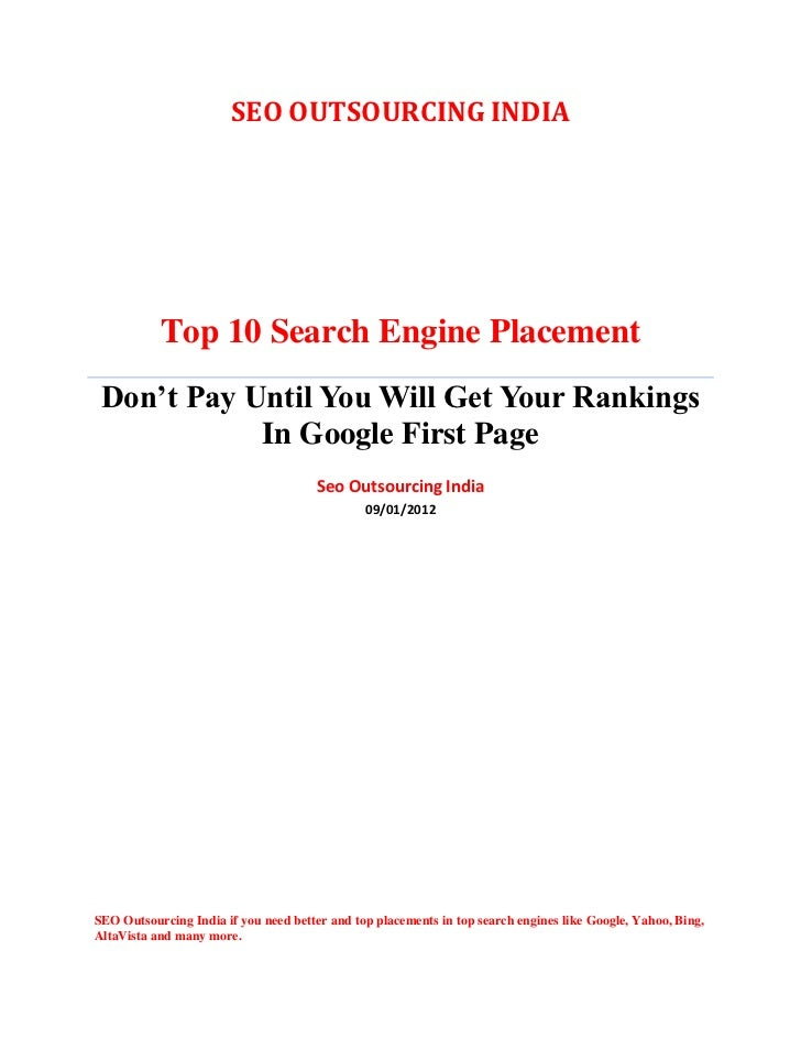 SEO OUTSOURCING INDIA           Top 10 Search Engine Placement Don't Pay Until You Will Get Your Rankings            In Go...