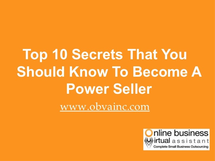 <ul><li>Top 10 Secrets That You Should Know To Become A Power Seller </li></ul><ul><li>www.obvainc.com </li></ul>