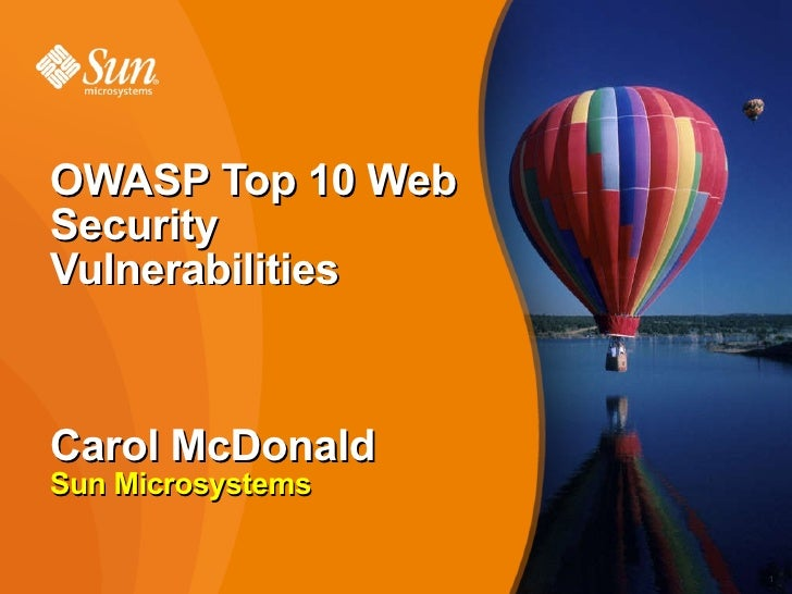 OWASP Top 10 Web Security Vulnerabilities Carol McDonald Sun Microsystems