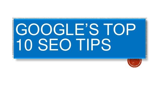 GOOGLE'S TOP 10 SEO TIPS