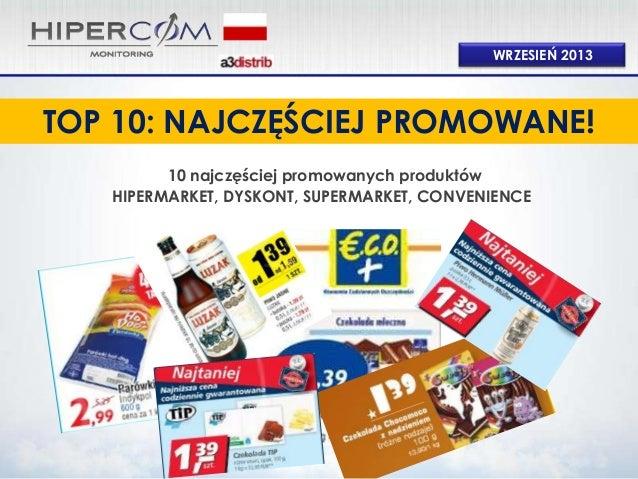 WRZESIEŃ 2013  TOP 10: NAJCZĘŚCIEJ PROMOWANE! 10 najczęściej promowanych produktów HIPERMARKET, DYSKONT, SUPERMARKET, CONV...