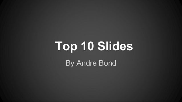 Top 10 Slides By Andre Bond