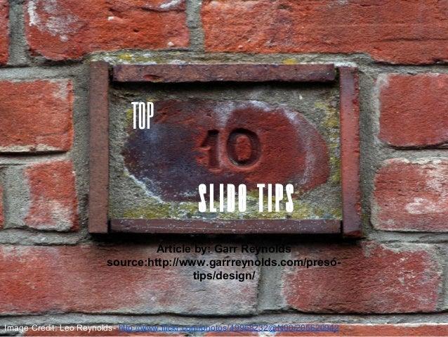 Slide Tips Article by: Garr Reynolds source:http://www.garrreynolds.com/preso- tips/design/ Image Credit: Leo Reynolds- ht...
