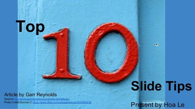 Top Slide TipsArticle by Garr Reynolds Source:http://www.garrreynolds.com/preso-tips/design/ Photo Credit:Duncan C https:/...