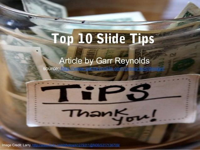 Top 10 Slide Tips Article by Garr Reynolds source: http://www.garrreynolds.com/preso-tips/design/ Image Credit: Larry, htt...