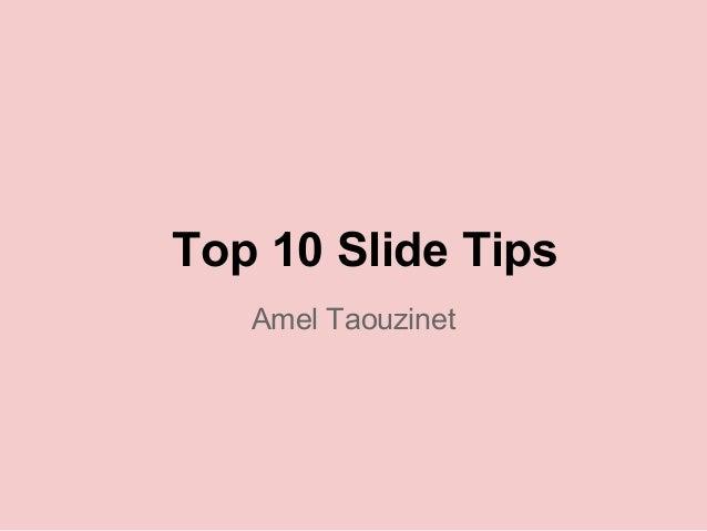 Top 10 Slide Tips Amel Taouzinet