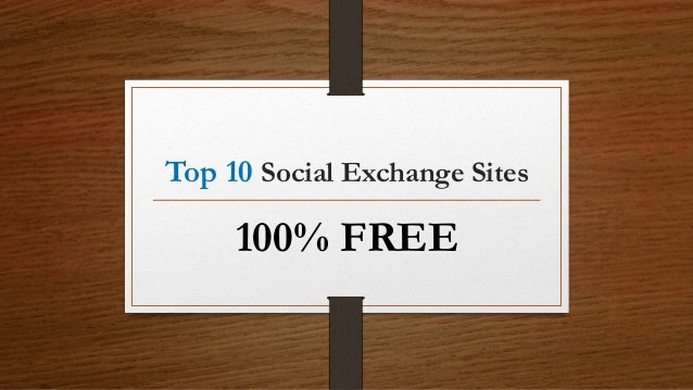Top 10 Social Exchange Sites 100% FREE