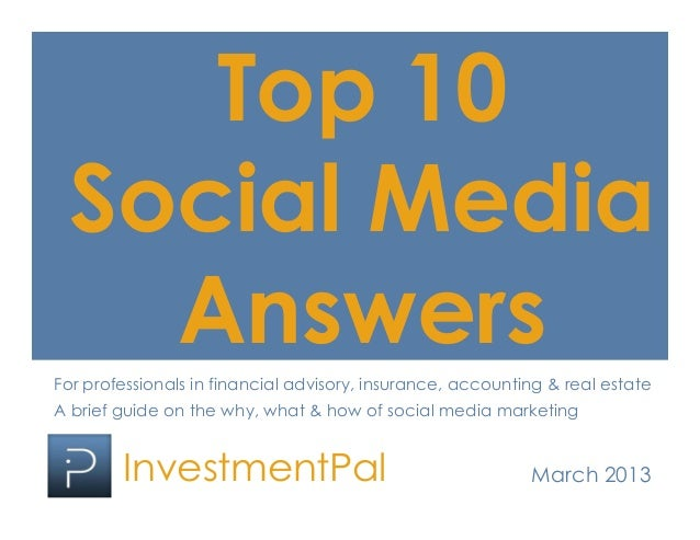 Top 10 Social Media   AnswersFor professionals in financial advisory, insurance, accounting & real estateA brief guide on ...
