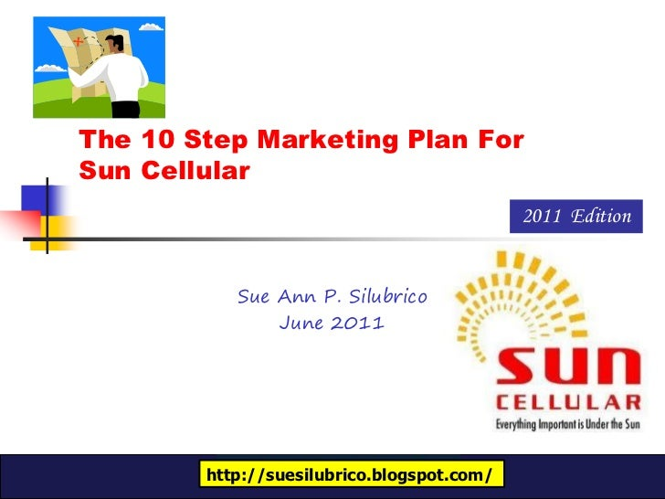 The 10 Step Marketing Plan ForSun Cellular                                            2011 Edition           Sue Ann P. Si...