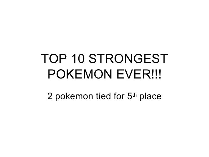 TOP 10 STRONGEST POKEMON EVER!!! 2 pokemon tied for 5 th  place