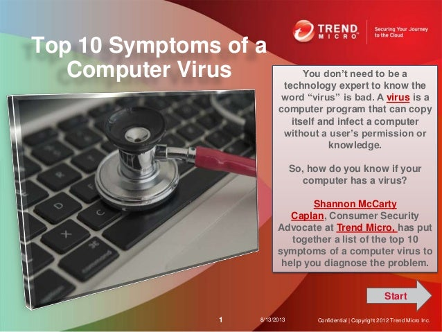 Top 10 Symptoms of a Computer Virus 8/13/20131 Confidential | Copyright 2012 Trend Micro Inc. You don't need to be a techn...