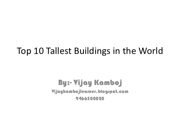 Top 10 Tallest Buildings in the World          By:- Vijay Kamboj        Vijaykambojlearner.blogspot.com                 94...