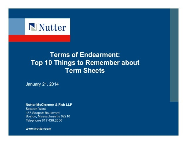 Terms of Endearment: Top 10 Things to Remember about Term Sheets January 21, 2014  Nutter McClennen & Fish LLP Seaport Wes...