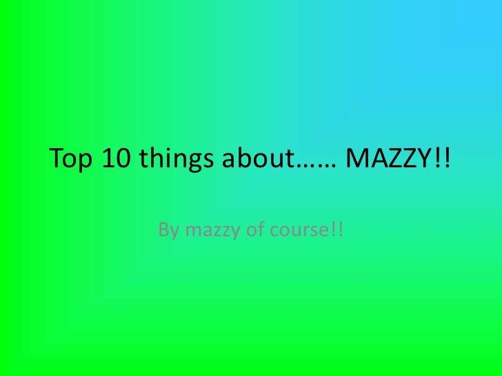 Top 10 things_mazlyn