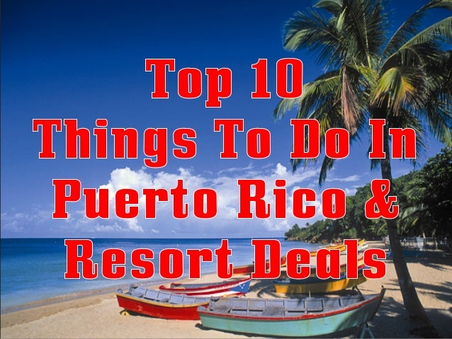 Top 10 Things To Do In Puerto Rico and Resort Deals
