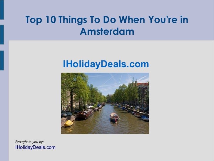 Top 10 Things To Do When Youre in                 Amsterdam                     IHolidayDeals.comBrought to you by:IHolida...