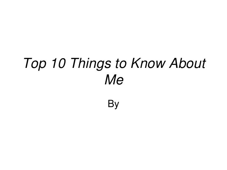Top 10 Things to Know About Me<br />By<br />
