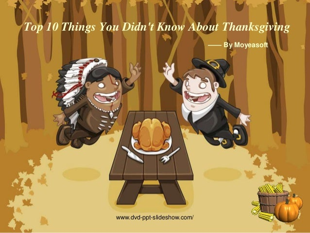 Top 10 Things You Didn't Know About Thanksgiving —— By Moyeasoft www.dvd-ppt-slideshow.com/