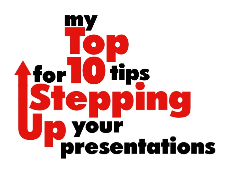 Top 10 Tips for Stepping Up Your Presentations