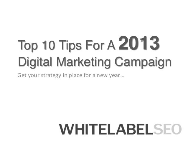 Top 10 Tips For A 2013 Digital Marketing Campaign