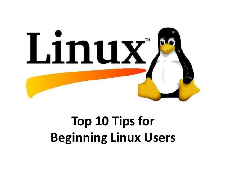 Top 10 Tips forBeginning Linux Users
