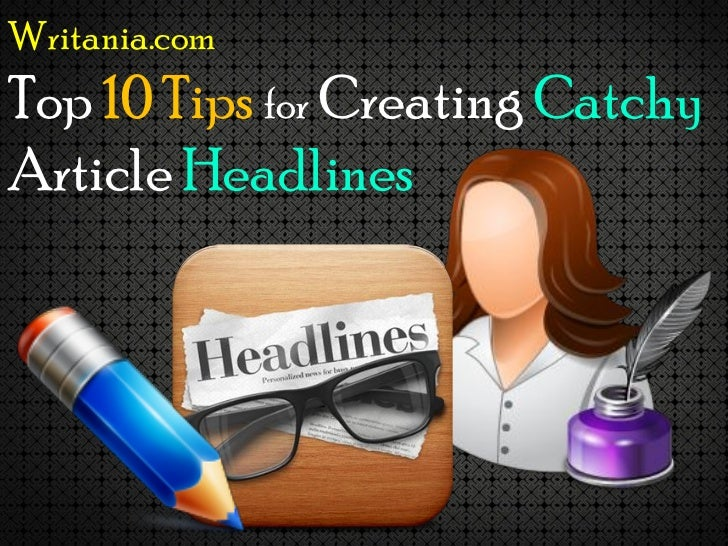 Writania.comTop 10 Tips for Creating CatchyArticle Headlines