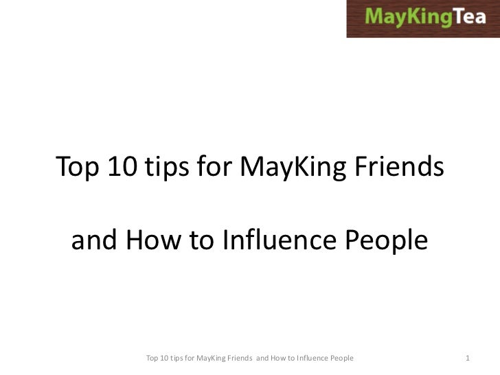 Top 10 tips for MayKing Friends and How to Influence People       Top 10 tips for MayKing Friends and How to Influence Peo...